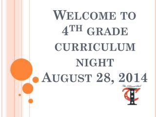 Welcome to  4 th  grade curriculum night August 28, 2014