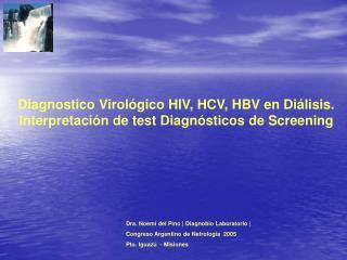 Diagnostico Virol�gico HIV, HCV, HBV en Di�lisis.