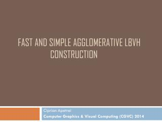 FAST AND SIMPLE AGGLOMERATIVE LBVH 		CONSTRUCTION