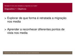Atividade 9: Como são retratados os migrantes nos media? Diapositivo 1: Objetivos