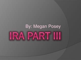 IRA Part III