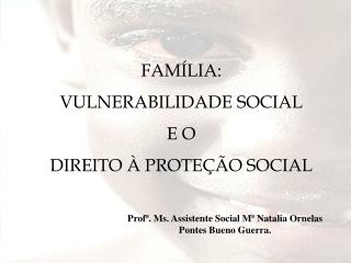 FAMÍLIA:  VULNERABILIDADE SOCIAL  E O  DIREITO À PROTEÇÃO SOCIAL