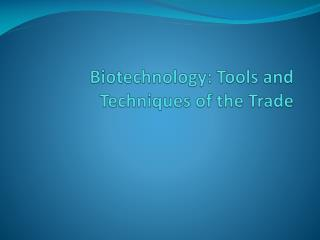 Biotechnology: Tools and Techniques of the Trade