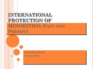INTERNATIONAL PROTECTION OF MINORITIES: Past and Present