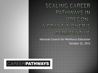 Scaling Career Pathways in Oregon:   A practitioner�s Perspective