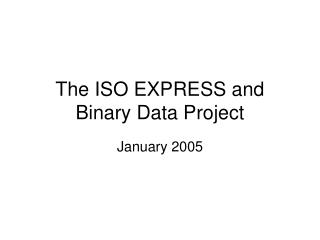The ISO EXPRESS and Binary Data Project