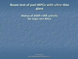 Beam test of pad tRPCs with ultra-thin glass Status of IHEP+INR activity  for high rate RPCs