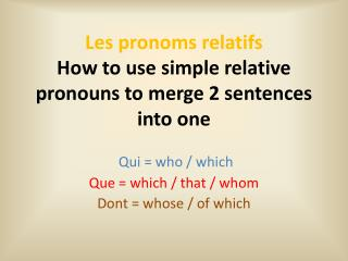 Les  pronoms relatifs How to use simple relative pronouns to merge 2 sentences into  one