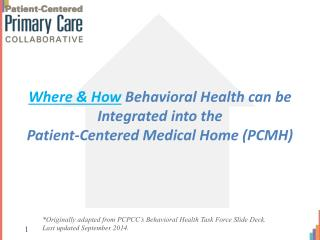 Where & How  Behavioral Health can be Integrated into the  Patient-Centered Medical Home (PCMH)