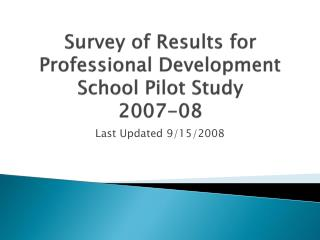 Survey of Results for Professional Development School Pilot Study 2007-08