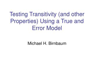 Testing Transitivity (and other Properties) Using a True and Error Model