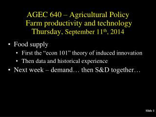 AGEC 640 – Agricultural Policy  Farm productivity and technology Thursday,  September 11 th , 2014
