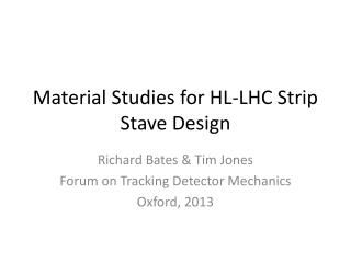 Material Studies for HL-LHC Strip  S tave  D esign