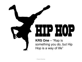 "KRS One  – ""Rap is something you do, but Hip Hop is a way of life"""