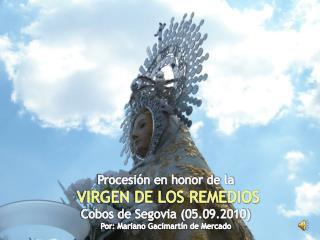 Procesión en honor de la  VIRGEN DE LOS REMEDIOS Cobos de Segovia (05.09.2010)