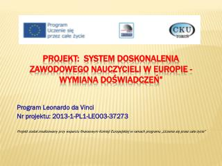 """PROJEKT:  SYSTEM DOSKONALENIA ZAWODOWEGO NAUCZYCIELI W EUROPIE - WYMIANA DOŚWIADCZEŃ"""""""