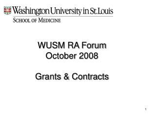 WUSM RA Forum October 2008 Grants & Contracts