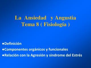La  Ansiedad   y Angustia Tema 8 ( Fisiología )