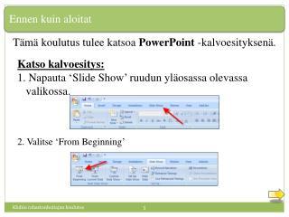 Tämä koulutus tulee katsoa  PowerPoint  -kalvoesityksenä.