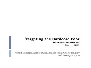 Targeting the Hardcore Poor An Impact Assessment March, 2011