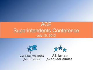 ACE  Superintendents Conference July 10, 2013