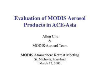 Allen Chu & MODIS Aerosol Team MODIS Atmosphere Retreat Meeting St. Michaels, Maryland