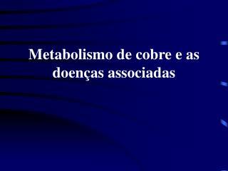 Metabolismo de cobre e as doen as associadas
