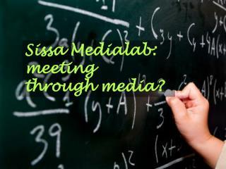 Sissa Medialab: meeting through media?