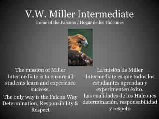 V.W. Miller Intermediate Home of the Falcons /  Hogar de los Halcones