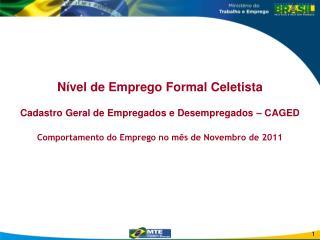 Nível de Emprego Formal Celetista Cadastro Geral de Empregados e Desempregados – CAGED