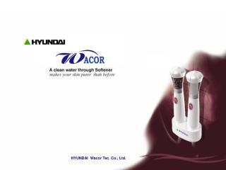 HYUNDAI  Wacor Tec. Co., Ltd.