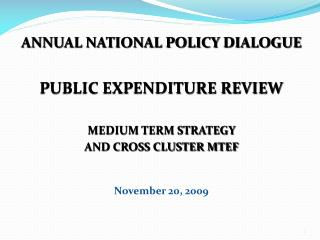 ANNUAL NATIONAL POLICY DIALOGUE PUBLIC EXPENDITURE REVIEW MEDIUM TERM STRATEGY