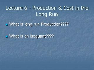 Lecture 6 - Production & Cost in the Long Run
