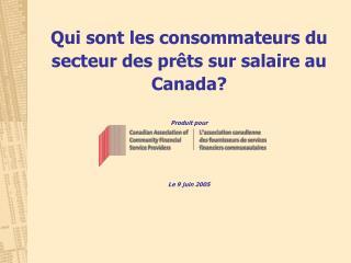 Qui sont les consommateurs du secteur des pr�ts sur salaire au Canada? Produit pour Le 9 juin 2005