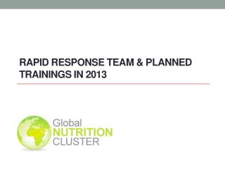 Rapid Response  Team  &  Planned Trainings  in 2013