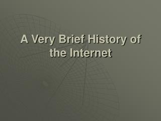 A Very Brief History of the Internet