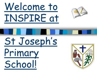 Welcome to INSPIRE at  St Joseph�s Primary School!