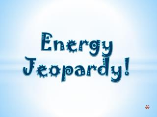 Energy Jeopardy!