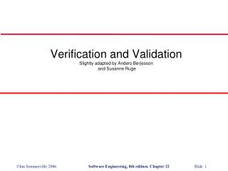 Verification and Validation Slightly adapted by Anders B�rjesson  and Susanne Ruge