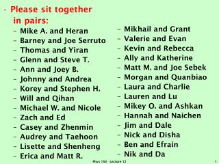 Please sit together    in pairs: Mike A. and  Heran Barney and Joe  Serruto Thomas and  Yiran