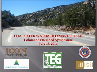 COAL CREEK WATERSHED MASTER PLAN Colorado Watershed Symposium July 18 , 2014