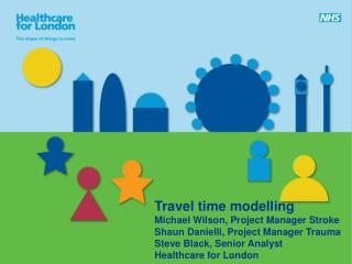 Travel time modelling Michael Wilson, Project Manager Stroke