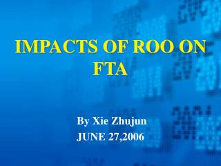 IMPACTS OF ROO ON FTA