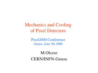 Mechanics and Cooling of Pixel Detectors Pixel2000 Conference Genoa, June 5th 2000