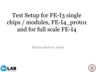 Test Setup for FE-I3 single chips / modules, FE-I4_proto1 and for full scale FE-I4