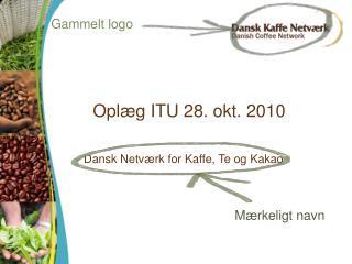 Oplæg ITU 28.  okt . 2010