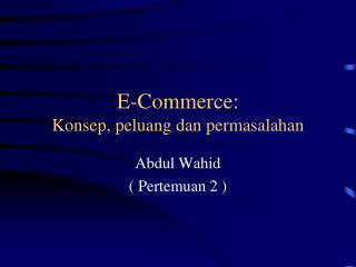 E-Commerce: Konsep, peluang dan permasalahan