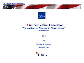 EAuthentication Federation  The enabler of Electronic Government presented to  AIPC   by  Stephen A. Timchak  June 12, 2