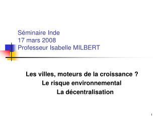 S�minaire Inde 17 mars 2008 Professeur Isabelle MILBERT