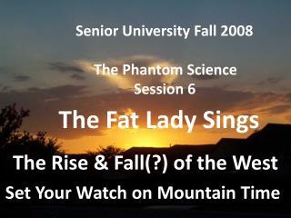 Senior University Fall 2008      The Phantom Science                 Session 6